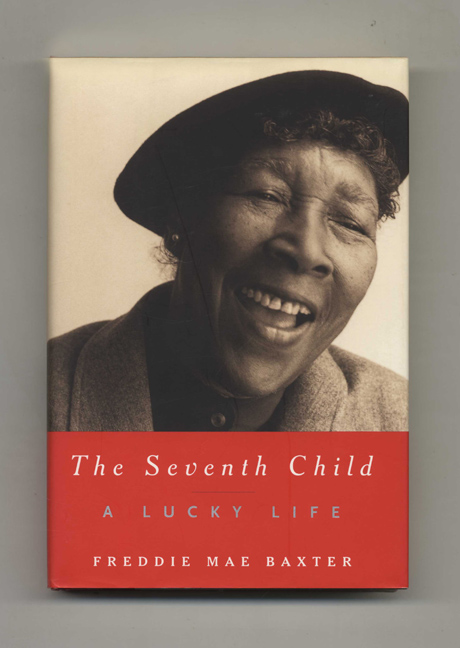 The Seventh Child: A Lucky Life - 1st Edition/1st Printing. Freddie Mae Baxter.