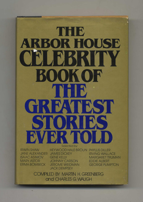 The Arbor House Celebrity Book of the Greatest Stories Ever Told - 1st Edition/1st Printing. Martin H. Greenberg, Charles G. Waugh.