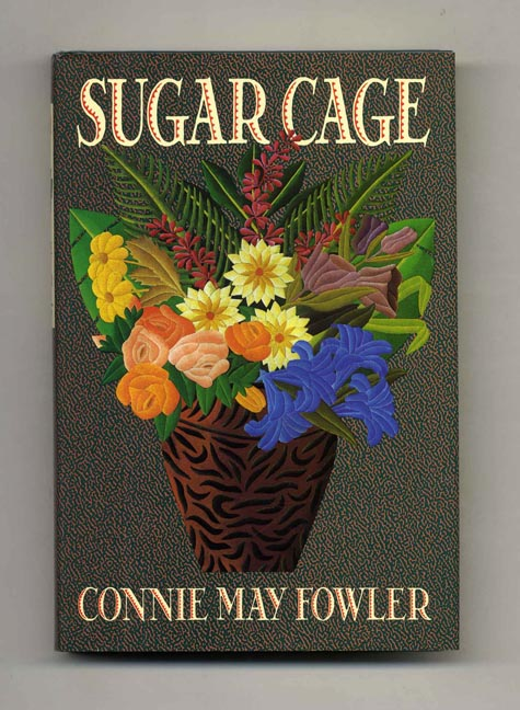Sugar Cage - 1st Edition/1st Printing. Connie May Fowler.