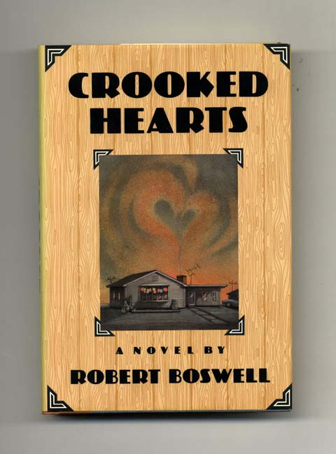 Crooked Hearts - 1st Edition/1st Printing. Robert Boswell.