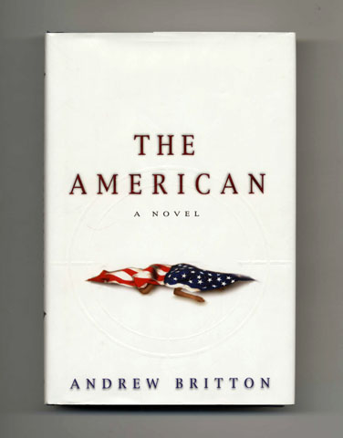 The American - 1st Edition/1st Printing. Andrew Britton.