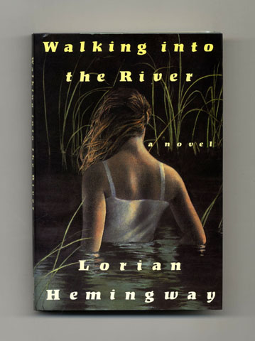 Walking Into the River - 1st Edition/1st Printing. Lorian Hemingway.