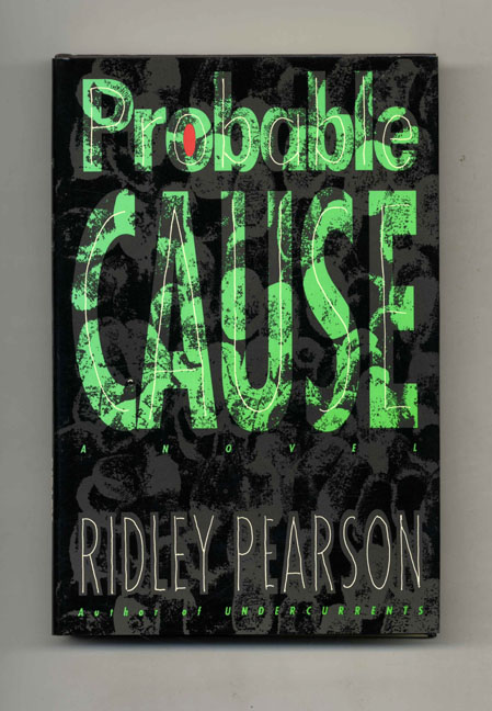 Probable Cause: a Novel - 1st Edition/1st Printing. Ridley Pearson.