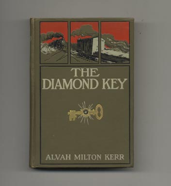 The Diamond Key; And How The Railway Heroes Won It - 1st Edition/1st Printing. Alvah Milton Kerr.
