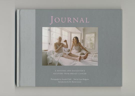 Journal: A Mother And Daughter's Recovery From Breast Cancer - 1st Edition/1st Printing. Lynn Redgrave, Annabel Clark, Text, Photographer.