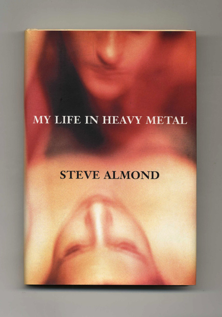 My Life in Heavy Metal: Stories - 1st Edition/1st Printing. Steve Almond.