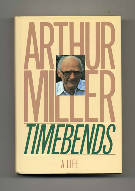 Timebends: A Life - 1st Edition/1st Printing. Arthur Miller.