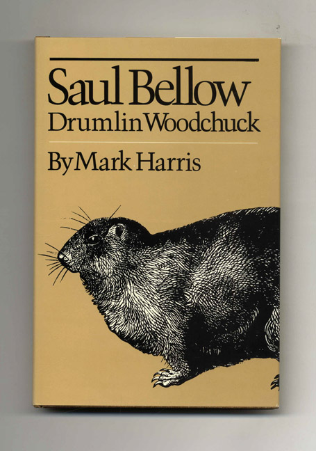 Saul Bellow: Drumlin Woodchuck - 1st Edition/1st Printing. Mark Harris.