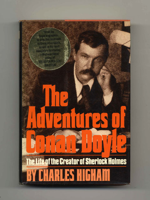 The Adventures Of Conan Doyle: The Life Of The Creator Of Sherlock Holmes - 1st Edition/1st Printing. Charles Higham.