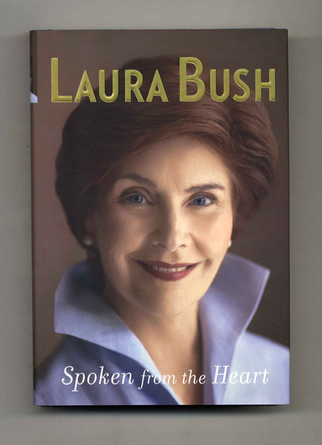Spoken from the Heart - 1st Edition/1st Printing. Laura Bush.