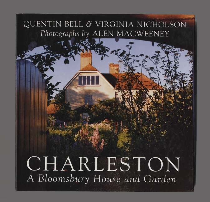 Charleston: A Bloomsbury House and Garden - 1st US Edition/1st Printing. Quentin Bell, Virginia Nicholson.