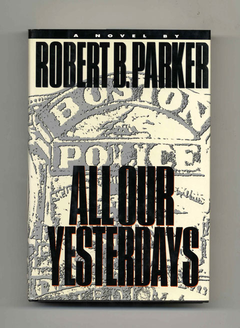 All Our Yesterdays - 1st Edition/1st Printing. Robert B. Parker.
