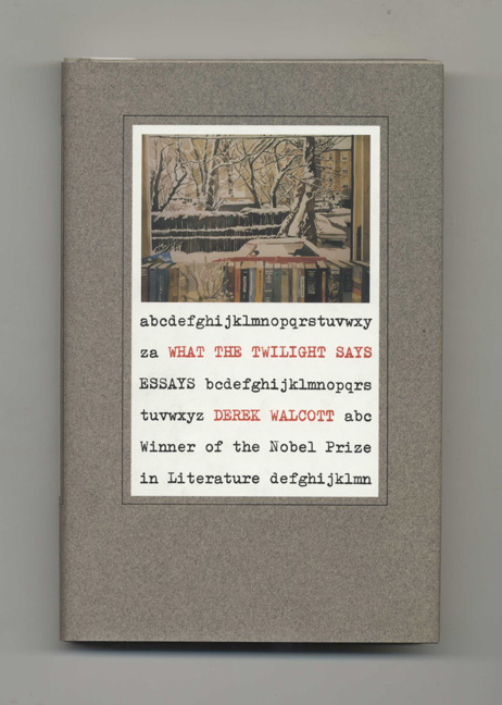 What the Twilight Says: Essays - 1st Edition/1st Printing. Derek Walcott.