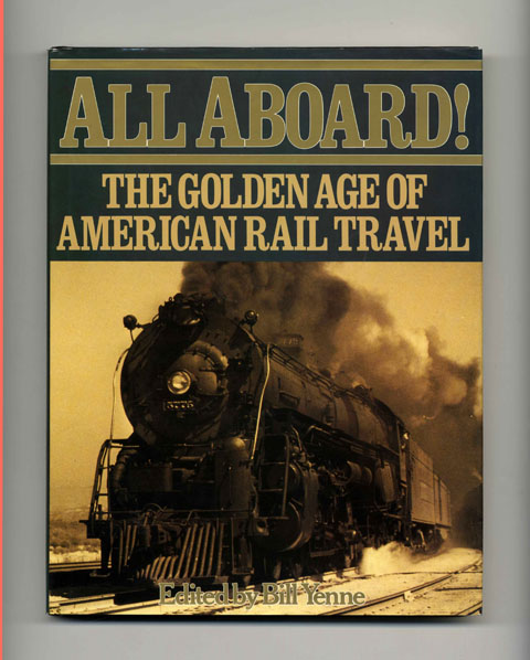 All Aboard! The Golden Age of American Rail Travel. Bill Yenne.