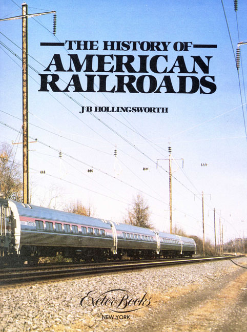 The History of American Railroads - 1st Edition/1st Printing. J. B. Hollingsworth.