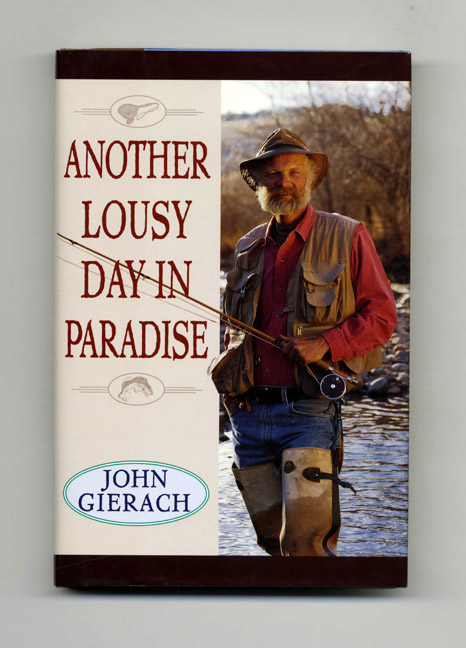 Another Lousy Day in Paradise - 1st Edition/1st Printing. John Gierach.