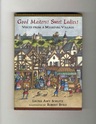 Good Masters! Sweet Ladies! Voices from a Medieval Village - 1st Edition/1st Printing. Laura Amy Schlitz.