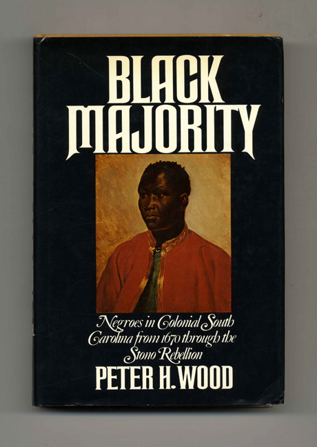 Black Majority: Negroes in Colonial South Carolina from 1670 through the Stono Rebellion - 1st Edition/1st Printing. Peter H. Wood.