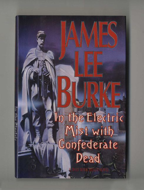 In the Electric Mist with Confederate Dead - 1st Edition/1st Printing. James Lee Burke.