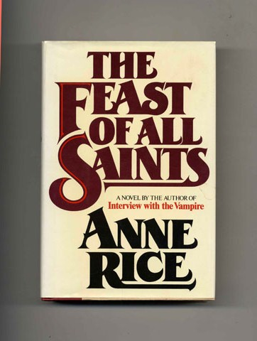 The Feast of All Saints - 1st Edition/1st Printing. Anne Rice.