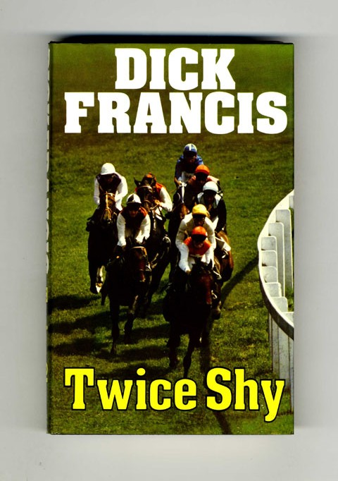 Twice Shy - 1st Edition/1st Printing. Dick Francis.