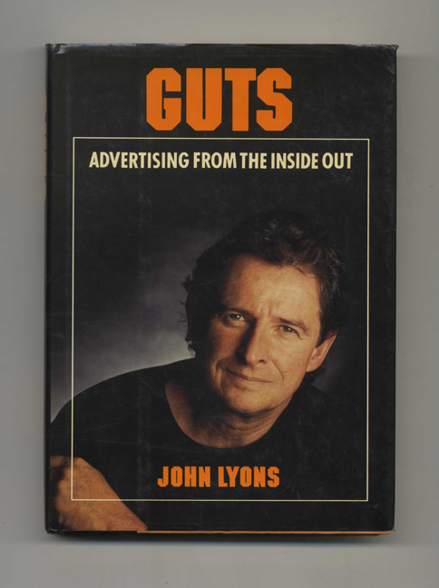 Guts: Advertising from the Inside Out - 1st Edition/1st Printing. John Lyons.
