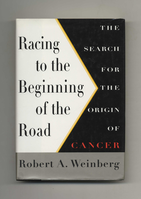 Racing to the Beginning of the Road: The Search for the Origin of Cancer - 1st Edition/1st Printing. Robert A. Weinberg.