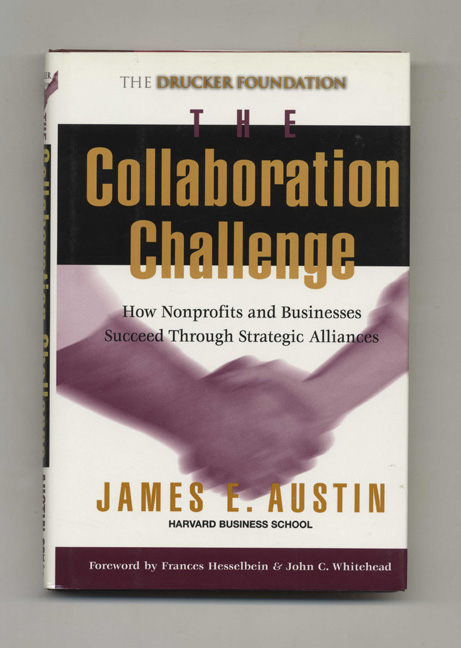 The Collaboration Challenge: How Nonprofits and Businesses Succeed Through Stretegic Alliances - 1st Edition/1st Printing. James E. Austin.