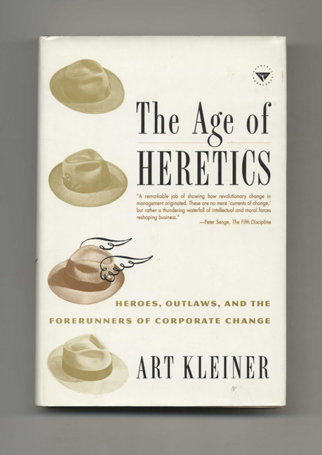 The Age of Heretics: Heroes, Outlaws, and the Forerunners of Corporate Change - 1st Edition/1st Printing. Art Kleiner.