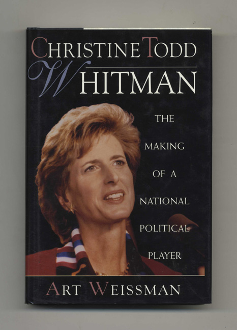 Christine Todd Whitman: The Making of a National Political Player - 1st Edition/1st Printing. Art Weissman.