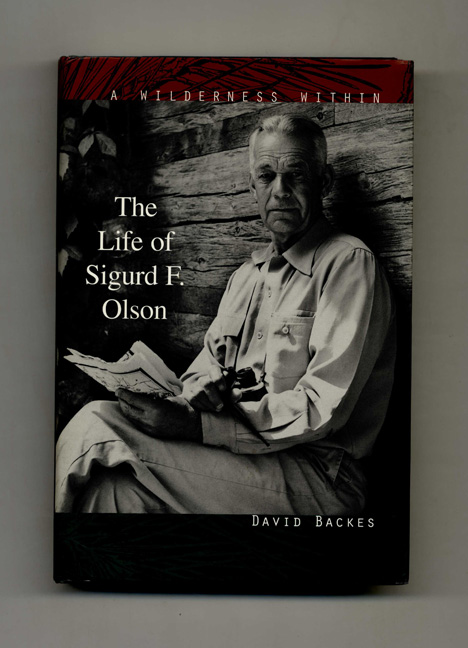 A Wilderness Within: The Life of Sigurd F. Olson. David Backes.