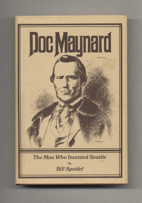 Doc Maynard: The Man Who Invented Seattle. Bill Speidel.