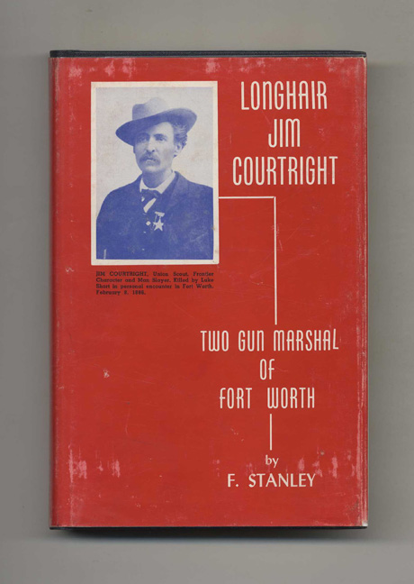Jim Courtright: Two Gun Marshal of Fort Worth. F. Stanley.