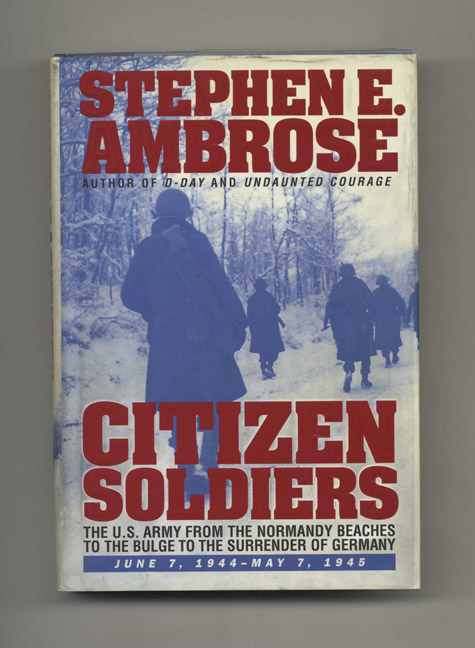 Citizen Soldiers: The U. S. Army from the Normandy Beaches to the Bulge to the Surrender of Germany June 7, 1944-May 7, 1945 - 1st Edition/1st Printing. Stephen E. Ambrose.