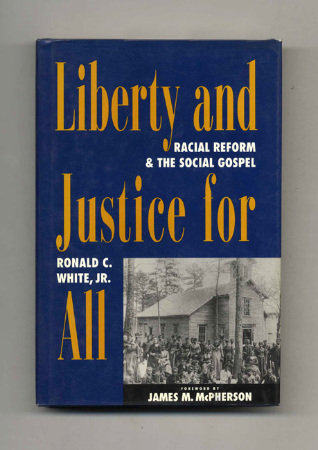 Liberty and Justice for All: Racial Reform and the Social Gospel (1877-1925) - 1st Edition/1st Printing. Ronald C. White, Jr. Liberty, Justice for All.