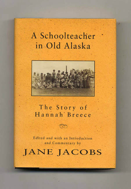 A Schoolteacher in Old Alaska: The Story of Hannah Breece - 1st Edition/1st Printing. Jane Jacobs.