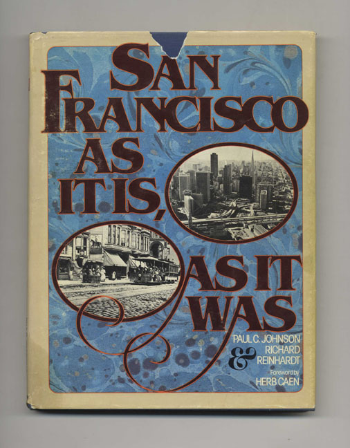 San Francisco as It is, As It Was - 1st Edition/1st Printing. Paul C. Johnson, Richard Reinhardt.