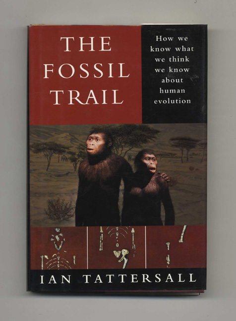 The Fossil Trail: How We Know What We Think We Know about Human Evolution - 1st Edition/1st Printing. Ian Tattersall.