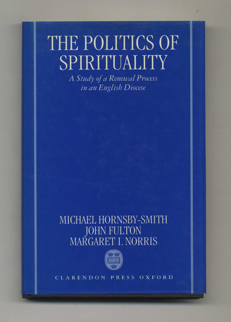 The Politics of Spirituality: A Study of a Renewal Process in an English Diocese - 1st Edition/1st Printing. Michael P. Hornsby-Smith, John Fulton, Margaret Norris.
