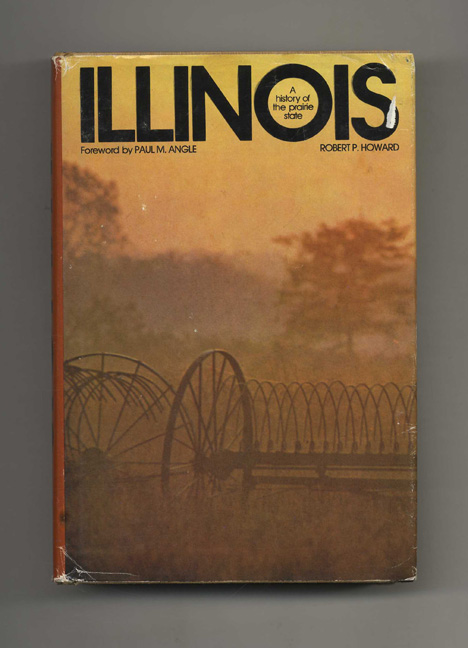 Illinois: A History of the Prairie State. Robert P. Howard.