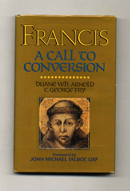 Francis: A Call to Conversion. Duane W. H. Arnold.