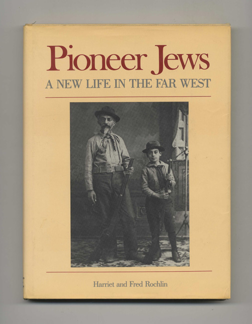 Pioneer Jews: a New Life in the Far West. Harriet and Fred Rochlin.