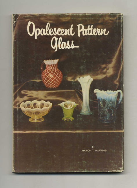 Opalescent Pattern Glass - 1st Edition/1st Printing. Marion T. Hartung.