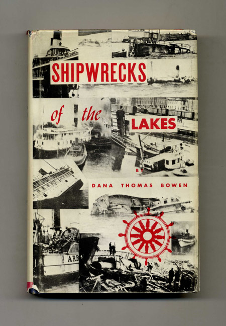 Shipwrecks of the Lakes: Told in Story and Picture. Dana Thomas Bowen.