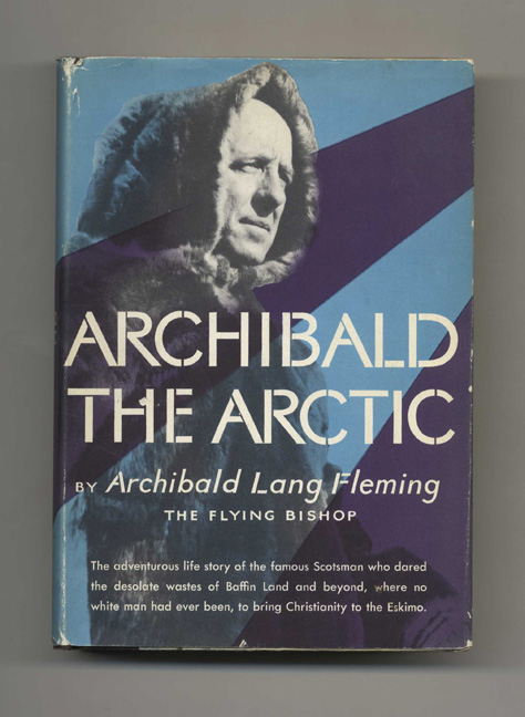Archibald The Arctic - 1st Edition/1st Printing. Archibald Lang Fleming.
