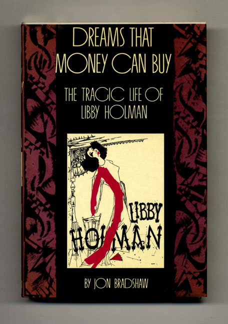 Dreams That Money Can Buy: The Tragic Life of Libby Holman - 1st Edition/1st Printing. Jon Bradshaw.