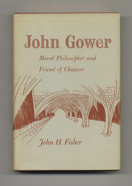 John Gower: Moral Philosopher and Friend of Chaucer - 1st Edition/1st Printing. John H. Fisher.