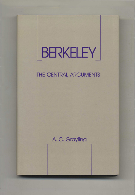 Berkeley: The Central Arguments - 1st Edition/1st Printing. A. C. Grayling.