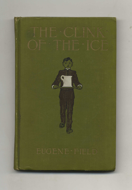 The Clink of the Ice: And Other Poems Worth Reading - 1st Edition/1st Printing. Eugene Field.