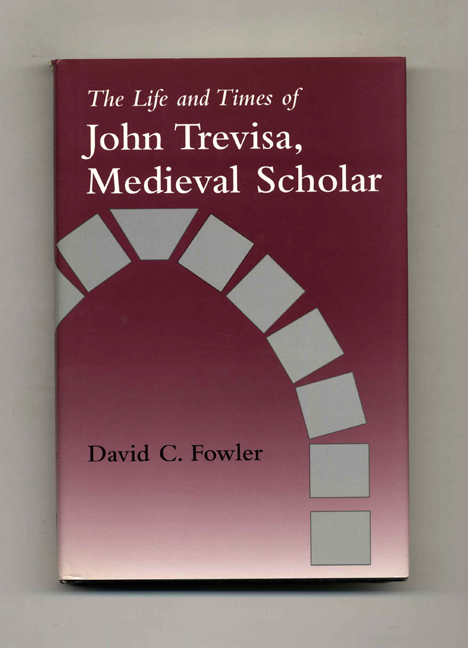 The Life and Times of John Trevisa, Medieval Scholar - 1st Edition/1st Printing. David C. Fowler.